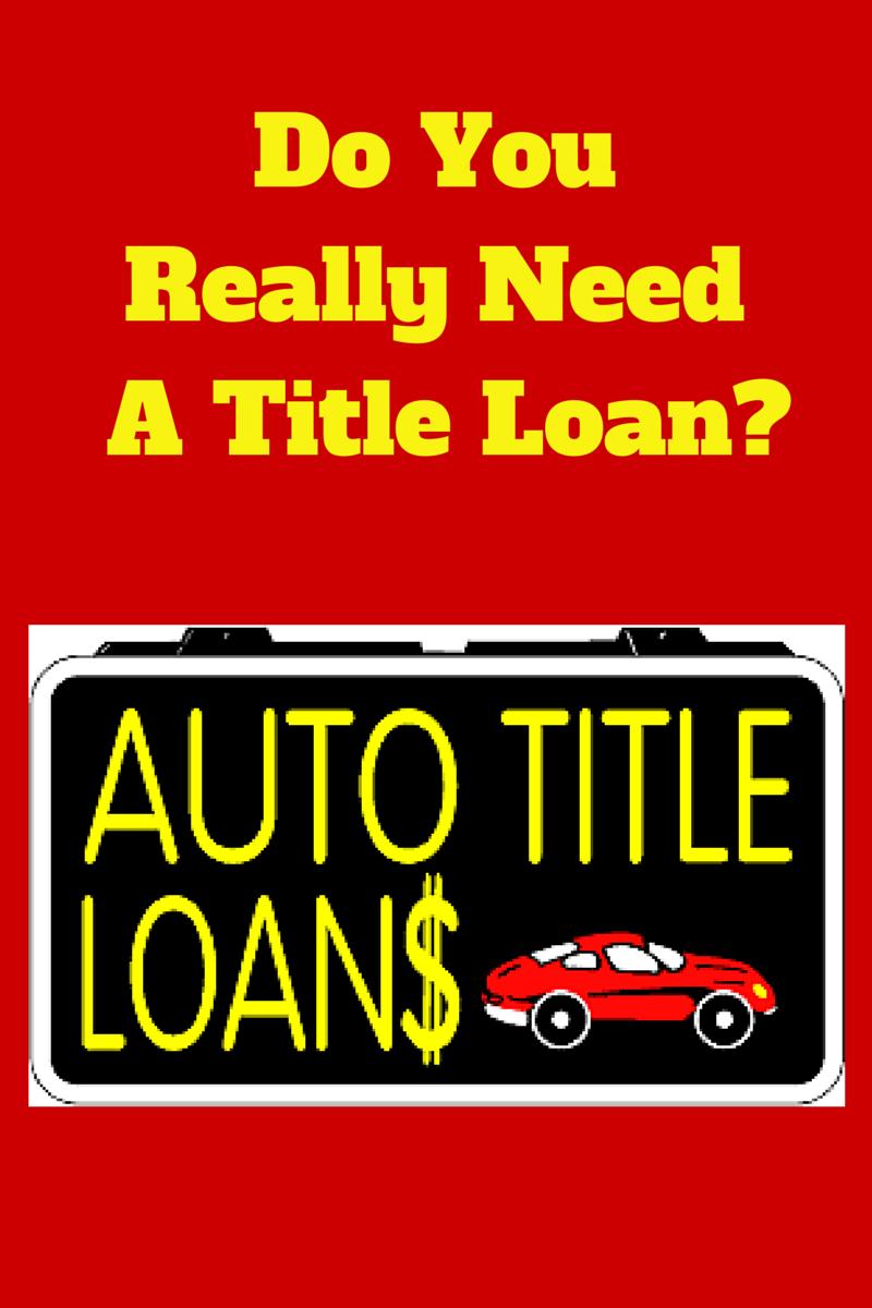 Do You Really Need A Title Loan?