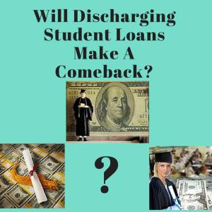 Will Discharging Student Loans Make A