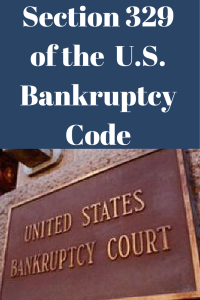 Section 329 of the U.S. Bankruptcy Code