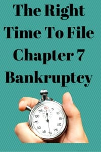 The Right Time To File Chapter 7 Bankruptcy